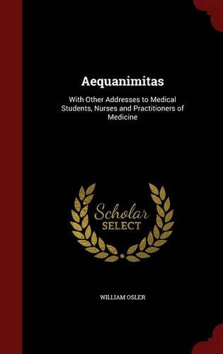 Aequanimitas: With Other Addresses to Medical Students, Nurses and Practitioners of Medicine pdf epub