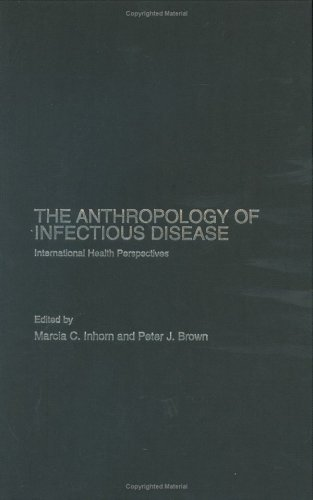 Anthropology of Infectious Disease: International Health Perspectives (Theory and Practice in Medical Anthropology and I