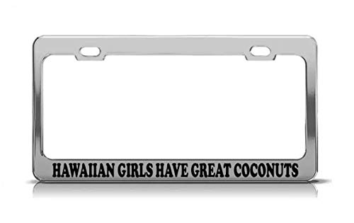 Product Express Hawaiian Girls Have Great Coconuts Laser Engraved Steel Metal Funny License Plate Frame Tag