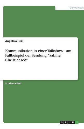 Kommunikation in einer Talkshow - am Fallbeispiel der Sendung: Sabine Christiansen Taschenbuch – 7. September 2007 Angelika Hein GRIN Verlag 3638791866 Lektüren