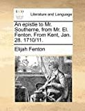 An Epistle to Mr Southerne, from Mr el Fenton from Kent, Jan 28 1710/11, Elijah Fenton, 1140880225