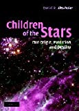 Children of the Stars: Our Origin, Evolution and Destiny, Daniel R. Altschuler, 0521812127