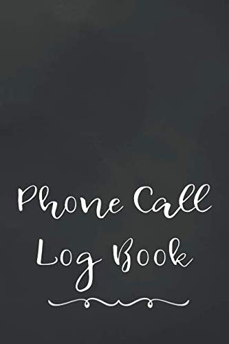Phone Call Log Book: Telephone Message Tracker And Notebook (Call Log)