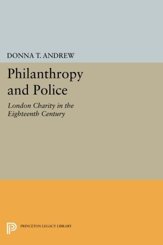 Philanthropy and Police: London Charity in the Eighteenth Century (Princeton Legacy Library)