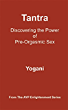 Tantra - Discovering the Power of Pre-Orgasmic Sex (AYP Enlightenment Series Book 3) (English Edition)