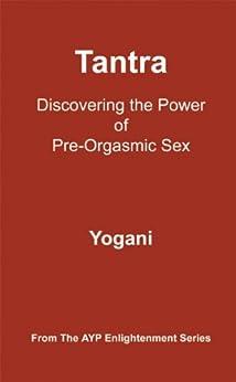 Tantra - Discovering the Power of Pre-Orgasmic Sex (AYP Enlightenment Series Book 3) (English Edition) de [Yogani]