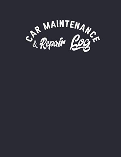 Car Maintenance & Repair Log: Log Book for Automobile, Vehicle Maintenance, Service, and Repairs. Features 110 pages 8.5