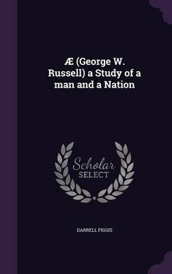 Download Ae (George W. Russell) a Study of a Man and a Nation(Hardback) - 2015 Edition pdf