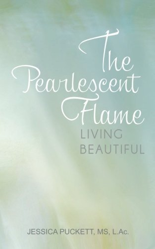 The Pearlescent Flame: Living Beautiful by Puckett, Jessica (2013) Paperback