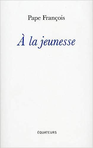Amazon Fr A La Jeunesse Pape Francois Livres