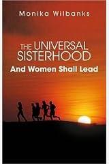 The Universal Sisterhood: And Women Shall Lead Paperback