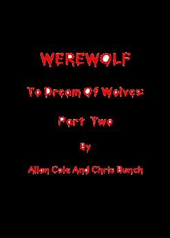 WEREWOLF: To Dream Of Wolves - Part 2 by [Cole, Allan, Bunch, Chris]