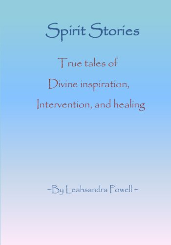 Download Spirit Stories: True Tales Of Divine Inspiration, Intervention, And Healing PDF