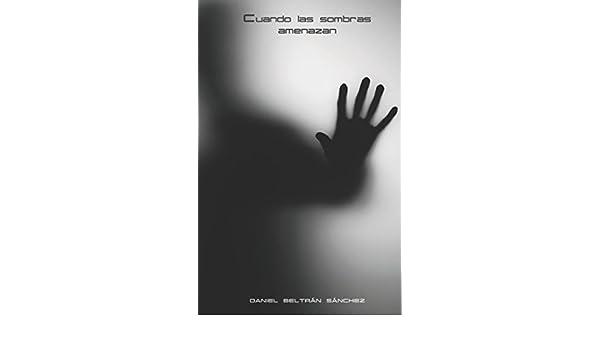Cuando las sombras amenazan (Spanish Edition): Daniel Beltrán Sánchez: 9781549603778: Amazon.com: Books