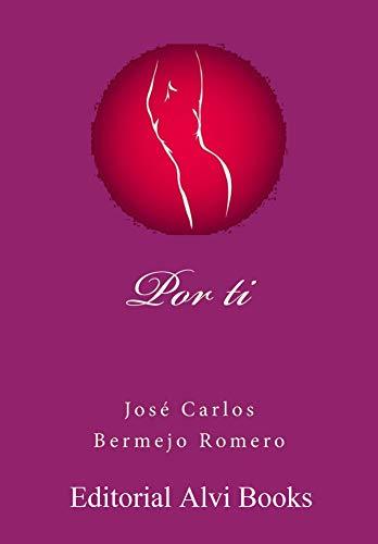 Por ti: Editorial Alvi Books por José Carlos Bermejo Romero,Alías García, José Antonio
