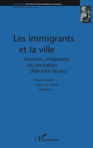 LES IMMIGRANTS ET LA VILLE: Insertion, intégration, discrimination (XIIe-XXe siècles) (Villes, histoire, culture, société) (French Edition) by Editions L'Harmattan