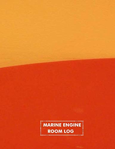 Marine Engine Room Log: Maintenance and Repairs Log Book Journal to Record All Daily Work Activities, Inspection and Safety Routine Checklist Guide. ... with 120 pages. (Marine Engineering logs)