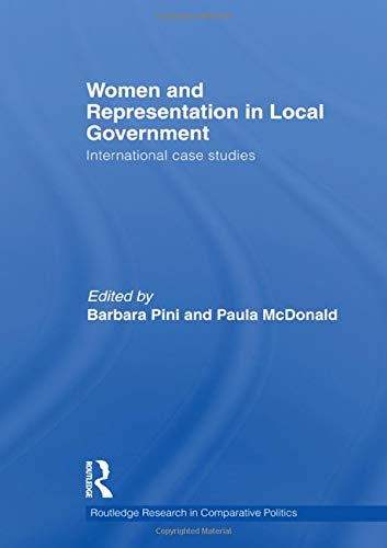 Women and Representation in Local Government: International Case Studies (Routledge Research in Comparative Politics)