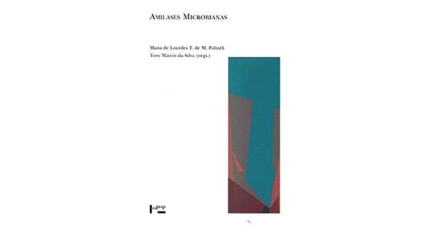 Amilases Microbianas: Maria de Lourdes T. de M. Polizeli ...
