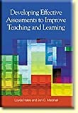 Developing Effective Assessments to Improve Teaching and Learning, Hales, Loyde and Marshall, Jon, 1929024630