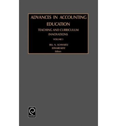 [(Advances in Accounting Education Teaching and Curriculum Innovations )] [Author: Bill N. Schwartz] [Dec-2000] pdf