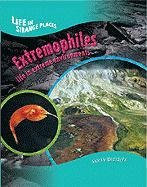 Extremophiles: Life in Extreme Environments (Life in Strange Places)