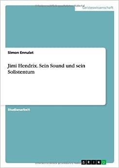 Jimi Hendrix. Sein Sound und sein Solistentum