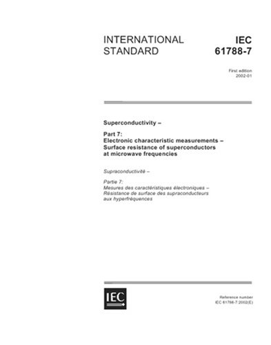 IEC 61788-7 Ed. 1.0 en:2002, Superconductivity - Part 7: Electronic characteristic measurements - Surface resistance of superconductors at microwave frequencies