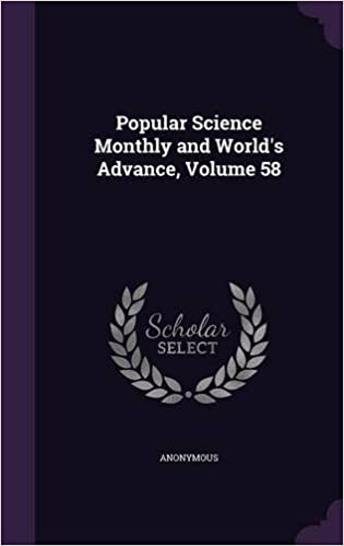 Popular Science Monthly And World S Advance Volume 58 Anonymous
