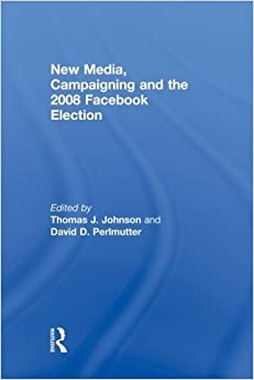 Book New Media, Campaigning and the 2008 Facebook Election (2014-04-11)