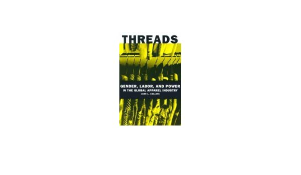 Threads Gender Labor Power In The Global Apparel Industry 03