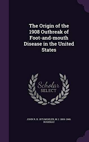 The Origin of the 1908 Outbreak of Foot-And-Mouth Disease in the United States