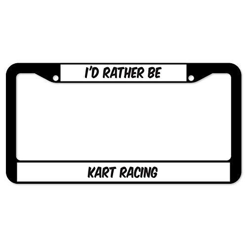 - URCustomPro I'd Rather Be Kart Racing Funny Humor License Plate Frame Tag, Black Heavy Steel Metal Car Plate Frame, 2 Holes Car License Plate Cover Holder for US Standard
