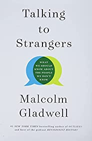 Talking to Strangers: What We Should Know about the People We Don't