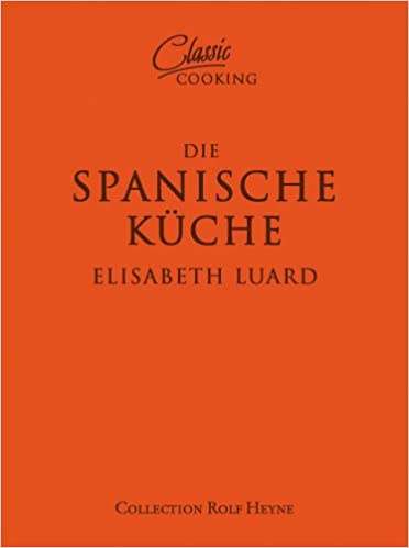 Classic Cooking: Spanische Küche: Amazon.de: Elisabeth Luard: Bücher