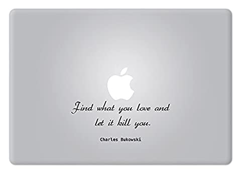 Charles Bukowski Quote Find what you love and let it kill you Apple Macbook Laptop Decal Vinyl Sticker Apple Mac Air Pro - Vinyl Quote Design Sticker