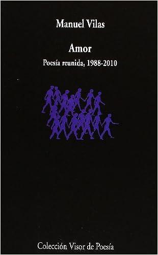 Amor: Poesía reunida 1988 - 2010: 742 Visor de Poesía: Amazon.es: Vilas, Manuel, Vilas, Manuel: Libros