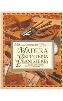 Manual Completo De La Madera, La Carpinteria Y La Ebanisteria/Complete Manual of Wood, Carpentry and Cabinet Work (Spanish Edition)