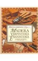 Manual Completo De La Madera, La Carpinteria Y La Ebanisteria/Complete Manual of Wood, Carpentry and Cabinet Work (Spanish Edition)