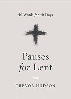 Pauses for Lent: 40 Words for 40 Days by [Hudson, Trevor]