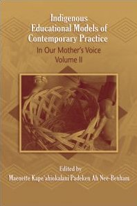 Indigenous Educational Models for Contemporary Practice: In Our Mother's Voice, Volume II (Sociocultural, Political, and