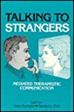 Talking to Strangers : Mediated Therapeutic Communication, Gumpert, Gary and Fish, Sandra L., 0893916269