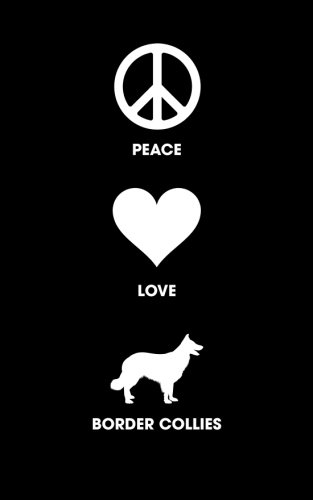Peace Love Border Collies: 120 Page, 5x8, Lined Writing Journal For Dog Lovers ebook