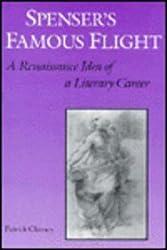 Spenser's Famous Flight: A Renaissance Idea of a Literary Career