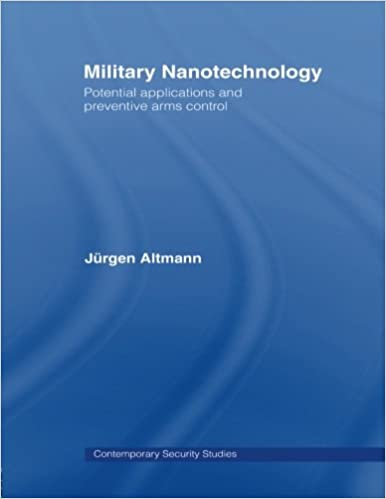 Military Nanotechnology: Potential Applications and Preventive Arms Control (Contemporary Security Studies)