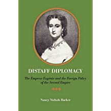 [Distaff Diplomacy: The Empress Eugenie and the Foreign Policy of the Second Empire] (By: Nancy Nichols Barker) [published: June, 2011]