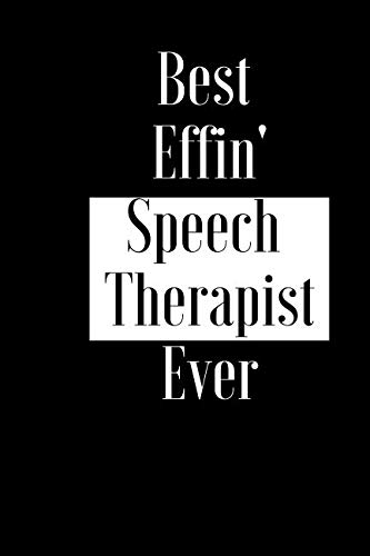Best Effin Speech Therapist Ever: Gift for Medical Professional Language Therapy - Funny Composition Notebook - Cheeky Joke Journal Planner for Bestie ... Book (Unique Alternative Idea to Greeting Ca