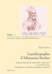 L'autobiographie d'Athanasius Kircher. L'écriture d'un jésuite entre vérité et invention au seuil de l'oeuvre. Introduction et traduction française et italienne