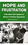 Hope and Frustration : Interviews with Leaders of Mexico's Political Opposition, , 0842023968