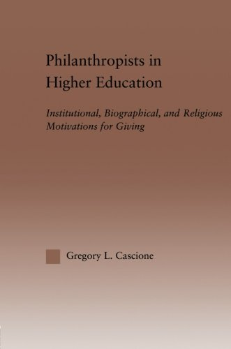 Philanthropists in Higher Education: Institutional, Biographical, and Religious Motivations for Giving (RoutledgeFalmer Studies in Higher Education)